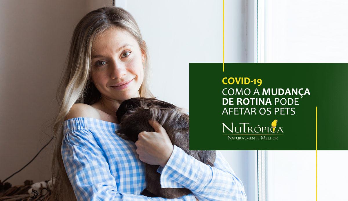 COVID-19: Como a mudança da rotina pode afetar os Pets